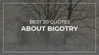 Best 20 Quotes about Bigotry | Super Quotes | Most Popular Quotes