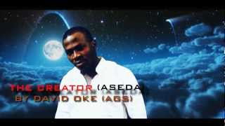 The Creator (Aseda) -  David Oke (AGS) | Official Music Video