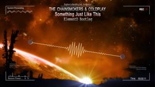 The Chainsmokers  Coldplay - Something Just Like This (ElementD Bootleg) [HQ Free]