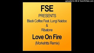 Black Coffee Feat. Lungi Naidoo & Ribatone - Love On Fire (Morkehtts Remix)