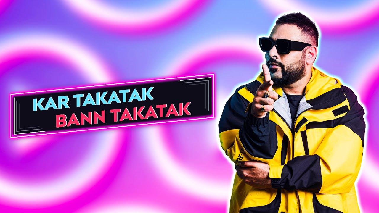 Kar Takatak Ban Takatak Lyrics - Badshah