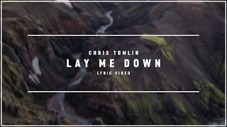 CHRIS TOMLIN - Lay Me Down (Lyric Video)