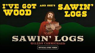 Dillon Carmichael Sawin' Logs