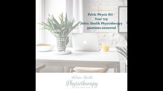Your Pelvic Health Physiotherapy Questions Answered