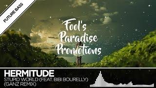 Hermitude   Stupid World (GANZ Remix) (feat. Bibi Bourelly)
