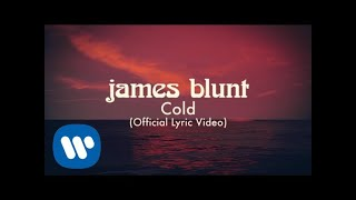 James Blunt   Cold [Official Lyric Video]
