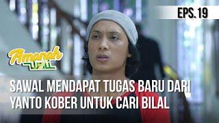 AMANAH WALI 3 - Sawal Mendapat Tugas Baru Dari Yanto Kober Untuk Cari Bilal [18 Mei 2019]