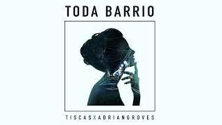 Tiscas x Adrian Groves - Toda Barrio