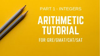 Part 1   Arithmetic tutorial   Integers   GRE/GMAT/CAT/SAT