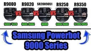 Samsung Powerbot 9000 Series Compared - R9000 vs R9020 vs SR20H9051 Series vs R9250 vs R9350