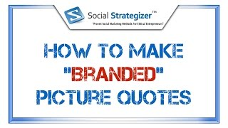 How To Make Branded Picture Quotes - Social Marketing