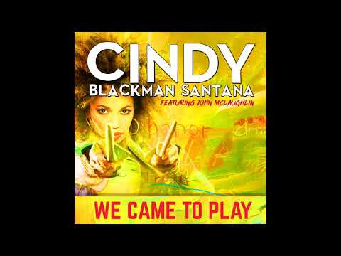 Cindy Blackman Santana – We Came To Play ft. John McLaughlin (Audio)