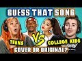 GUESS THAT SONG CHALLENGE COVER OR ORIGINAL Teens Vs College Kids