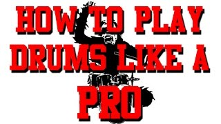 HOW TO Play Drums like a PRO