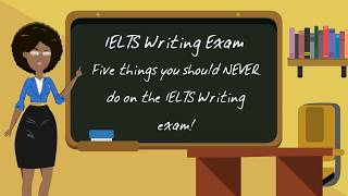 Five things you should never do on the IELTS writing exam!