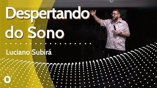 DESPERTANDO DO SONO - Luciano Subirá