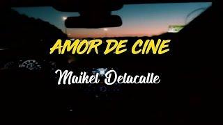Maikel Delacalle   Amor De Cine (LETRA)