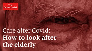 Care after covid: the future of elderly health-care | The Economist