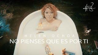 """Helen Ochoa   """"No Pienses Que Es Por Ti"""" (Video Oficial)"""