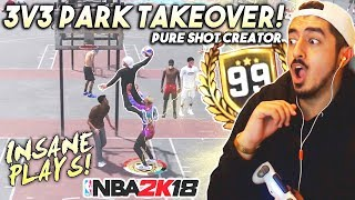 3V3 PARK TAKEOVER WITH MY PURE SHOT CREATOR! 99 OVERALL GAMEPLAY in NBA2K18!