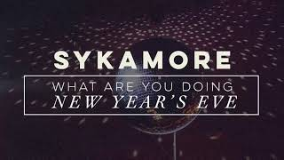 Sykamore What Are You Doing New Year's Eve