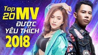 Top 20 MV Nhạc Trẻ Được Yêu Thích Nhất Năm 2018 –Bảng Xếp Hạng Nhạc Trẻ Buồn Tâm Trạng Hay Nhất 2018