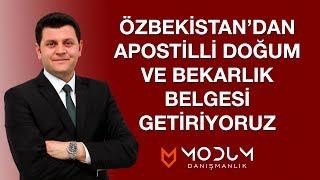 Özbekistan'dan apostilli doğum ve apostilli bekarlık belgesi getiriyoruz.