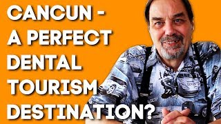 Review - Cancun Vs Other Dental Tourism Destinations In Mexico