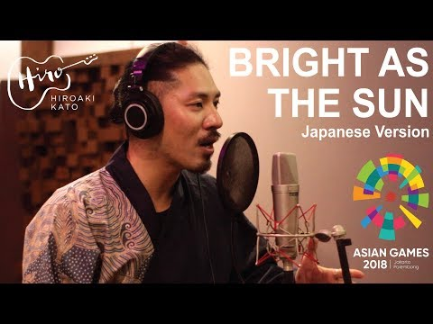 Bright As The Sun Japanese Version - HIROAKI KATO (Asian Games 2018 Official Song)