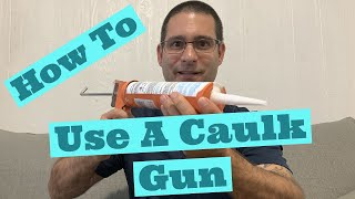 How To Use A Caulk Gun For The First Time