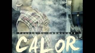 Felito El Caballote - Calor - (Prod. by Casper & El Titerete)