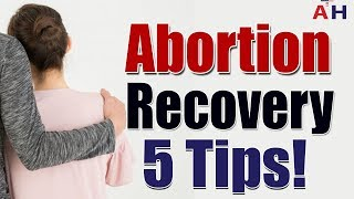 Abortion Recovery Process - 3 Tips for Safe, Healthy and Quick Abortion Recovery!