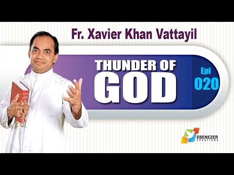 Thunder of God | Fr. Xavier Khan Vattayil | Episode 20