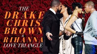 The Drake, Chris Brown, Rihanna Love Triangle