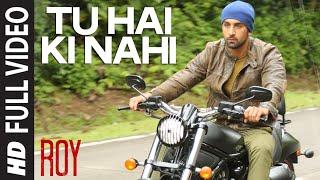 'Tu Hai Ki Nahi' FULL VIDEO Song | Roy | Ankit Tiwari | Ranbir