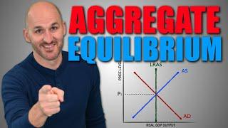 Macro: Unit 2.4 -- Aggregate Equilibrium
