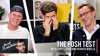 The Posh Test | Jack Whitehall vs. Jamie Laing & Francis Boulle