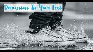 Dominion In Your Feet