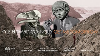 "Kyle Edward Connolly – ""Get Me Tomorrow"""