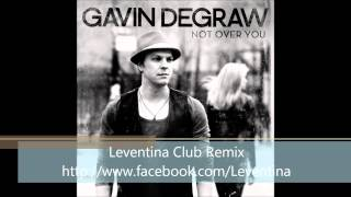 Gavin Degraw   Not Over You (Leventina Club Remix)