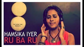 Hamsika Iyer Bollywood Singer #ChammakChallo fame | RU BA RU | THE SHOW TIME