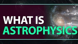 What Is Astrophysics | Why Astrophysics | Physics Concepts Explanation