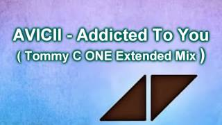 Avicii - Addicted To You (Tommy C ONE Extended Mix)