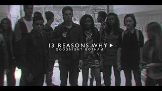 ✘ 13 Reasons Why | Goodnight Gotham