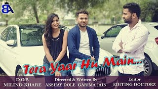 Tera Yaar Hoon Main I Arijit Singh I Video Song I Story