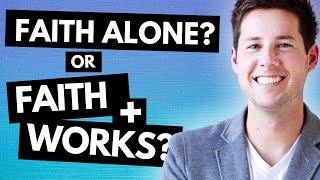 Faith Alone OR Faith & Works?