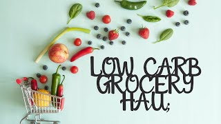 Grocery Haul - Low Carb Edition