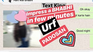 How to Impress BHABHI (PADOSAN) in just 5 minutes??