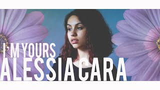 I'm Yours  Alessia Cara (Lyrics)