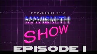 The Mavismith Show #1 - Pilot!